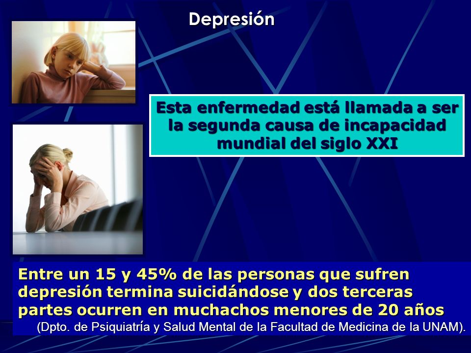 Depresión Esta enfermedad está llamada a ser la segunda causa de incapacidad mundial del siglo XXI Entre un 15 y 45% de las personas que sufren depres