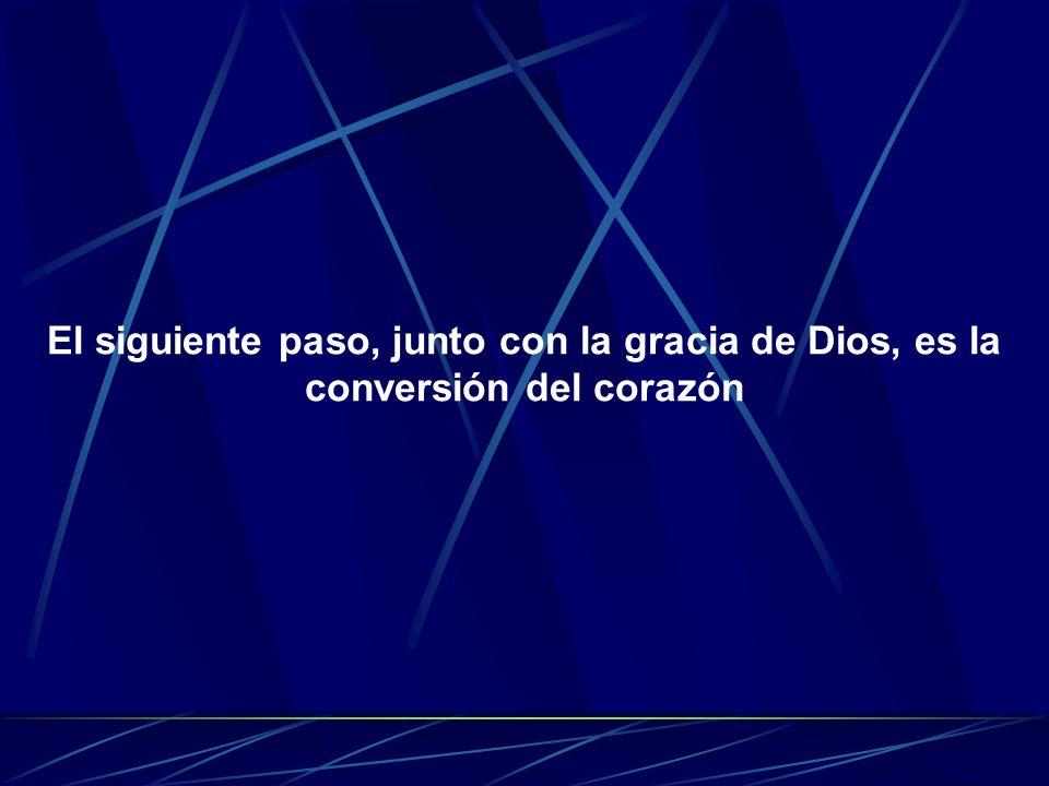 El siguiente paso, junto con la gracia de Dios, es la conversión del corazón