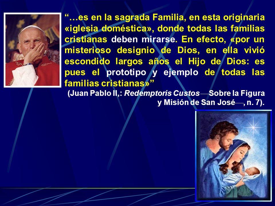 …es en la sagrada Familia, en esta originaria «iglesia doméstica», donde todas las familias cristianas deben mirarse. En efecto, «por un misterioso de