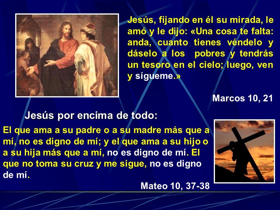 Jesús, fijando en él su mirada, le amó y le dijo: «Una cosa te falta: anda, cuanto tienes véndelo y dáselo a los pobres y tendrás un tesoro en el ciel