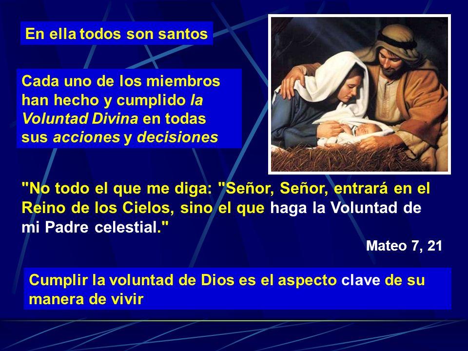 En ella todos son santos Cada uno de los miembros han hecho y cumplido la Voluntad Divina en todas sus acciones y decisiones Cumplir la voluntad de Di