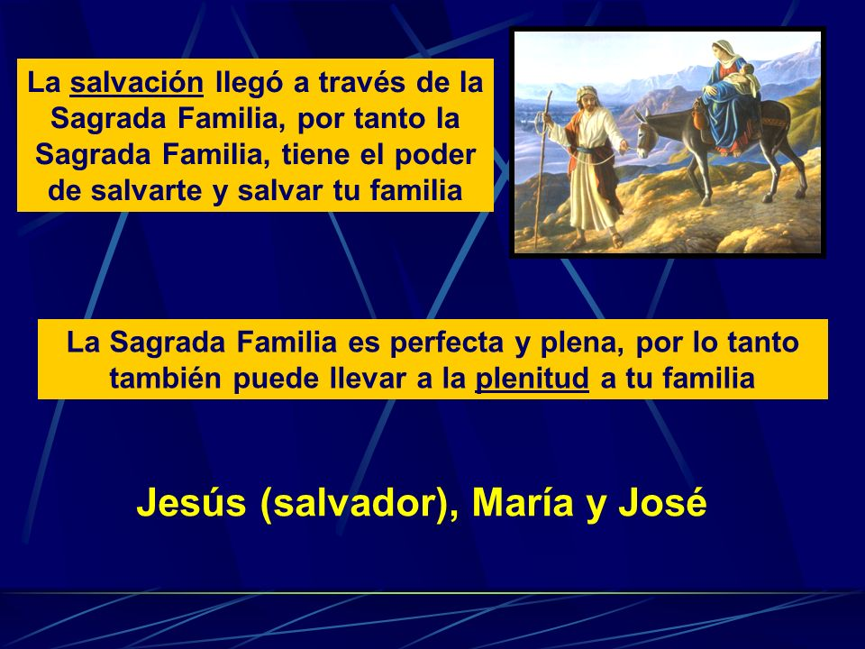 La salvación llegó a través de la Sagrada Familia, por tanto la Sagrada Familia, tiene el poder de salvarte y salvar tu familia Jesús (salvador), Marí