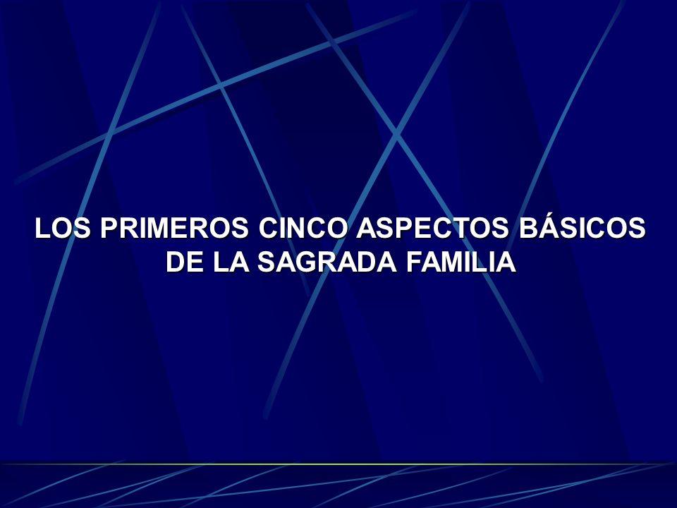 LOS PRIMEROS CINCO ASPECTOS BÁSICOS DE LA SAGRADA FAMILIA