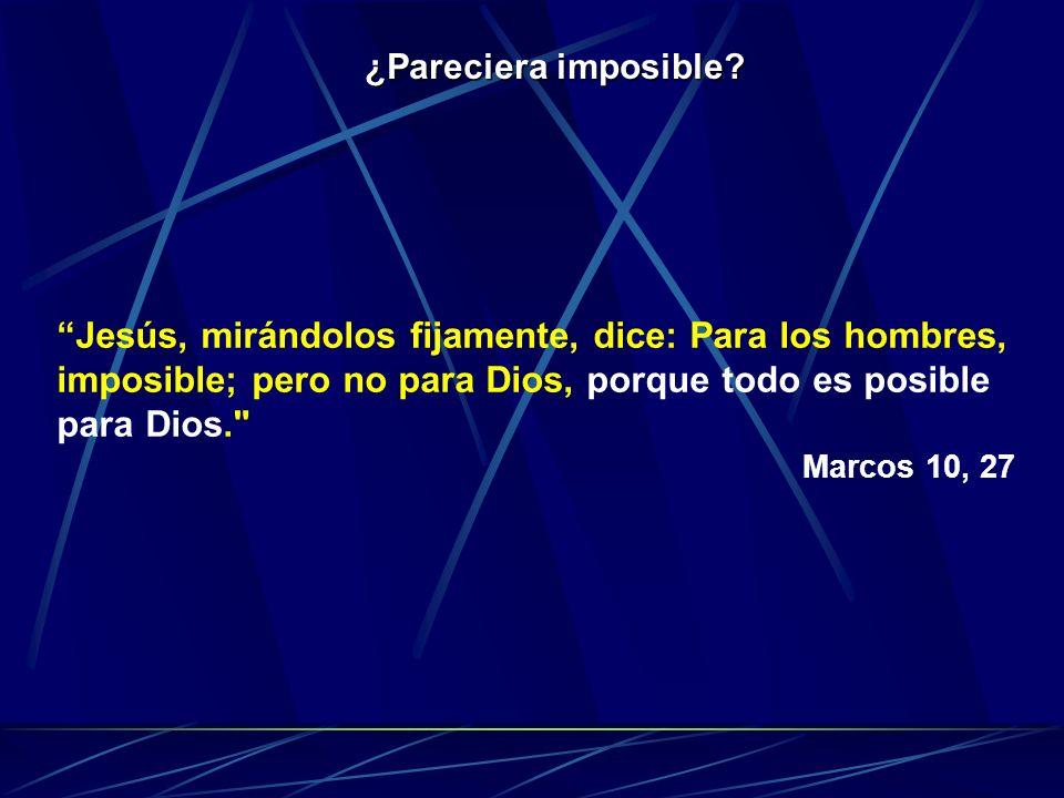 Jesús, mirándolos fijamente, dice: Para los hombres, imposible; pero no para Dios, porque todo es posible para Dios.