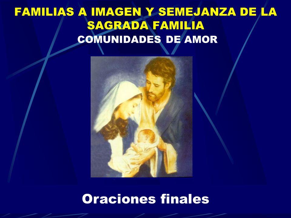 FAMILIAS A IMAGEN Y SEMEJANZA DE LA SAGRADA FAMILIA COMUNIDADES DE AMOR Oraciones finales