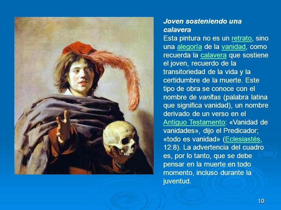 10 Joven sosteniendo una calavera Esta pintura no es un retrato, sino una alegoría de la vanidad, como recuerda la calavera que sostiene el joven, rec