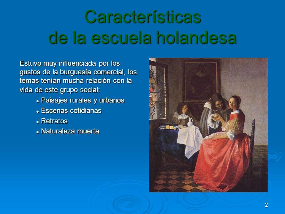 2 Características de la escuela holandesa Estuvo muy influenciada por los gustos de la burguesía comercial, los temas tenían mucha relación con la vid