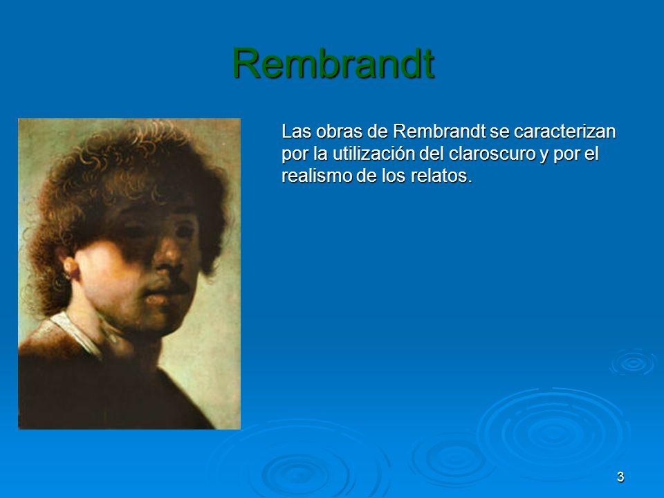 3 Rembrandt Las obras de Rembrandt se caracterizan por la utilización del claroscuro y por el realismo de los relatos.