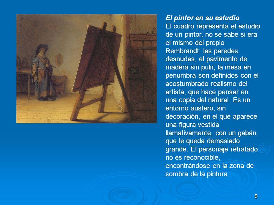 5 El pintor en su estudio El cuadro representa el estudio de un pintor, no se sabe si era el mismo del propio Rembrandt: las paredes desnudas, el pavi