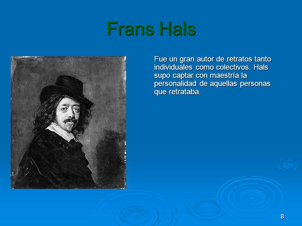 8 Frans Hals Fue un gran autor de retratos tanto individuales como colectivos. Hals supo captar con maestría la personalidad de aquellas personas que