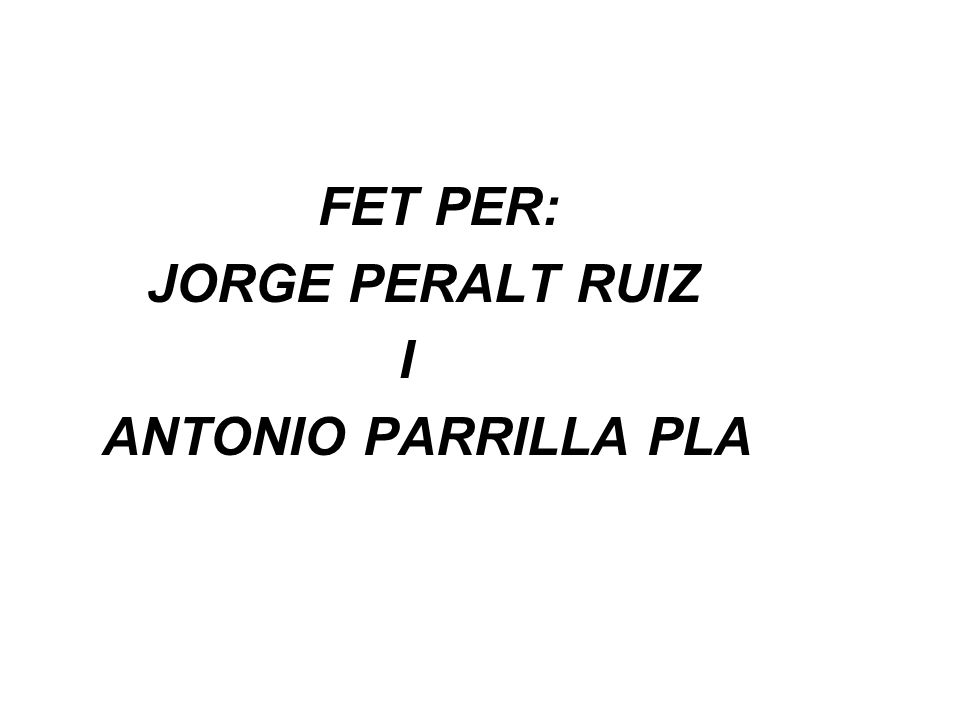 FET PER: JORGE PERALT RUIZ I ANTONIO PARRILLA PLA