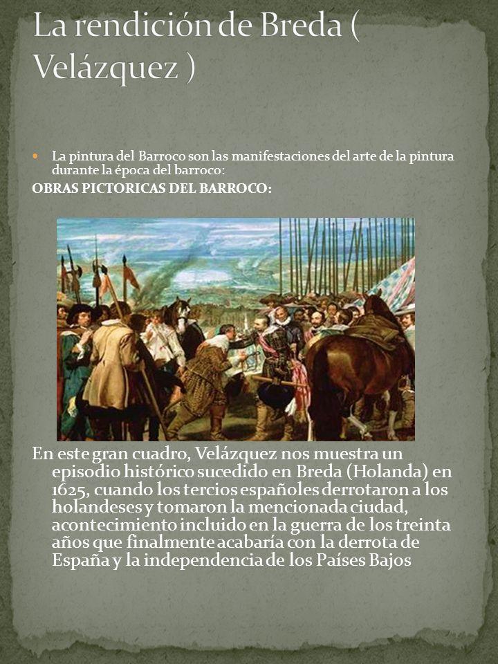 La pintura del Barroco son las manifestaciones del arte de la pintura durante la época del barroco: OBRAS PICTORICAS DEL BARROCO: En este gran cuadro,