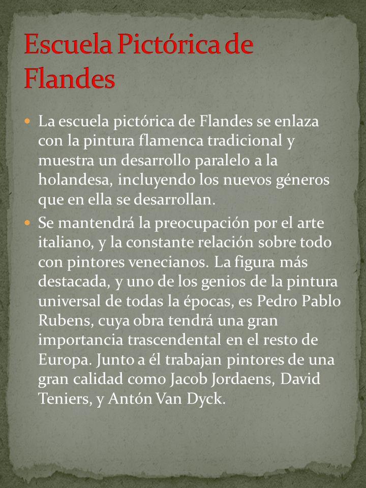 La escuela pictórica de Flandes se enlaza con la pintura flamenca tradicional y muestra un desarrollo paralelo a la holandesa, incluyendo los nuevos g
