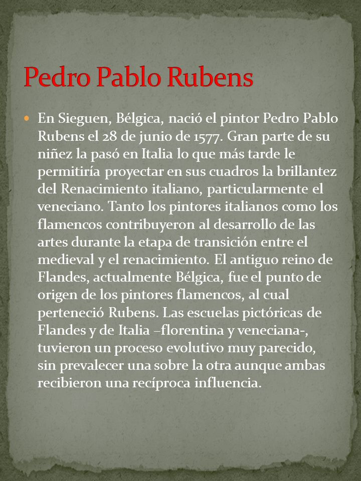 En Sieguen, Bélgica, nació el pintor Pedro Pablo Rubens el 28 de junio de 1577. Gran parte de su niñez la pasó en Italia lo que más tarde le permitirí