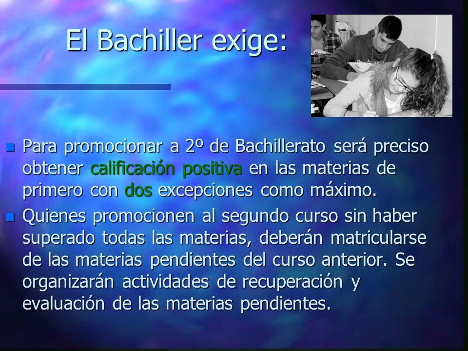El Bachiller exige: n Para promocionar a 2º de Bachillerato será preciso obtener calificación positiva en las materias de primero con dos excepciones como máximo.