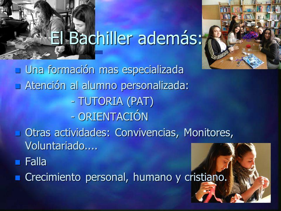 El Bachiller además: n Una formación mas especializada n Atención al alumno personalizada: - TUTORIA (PAT) - ORIENTACIÓN n Otras actividades: Convivencias, Monitores, Voluntariado....