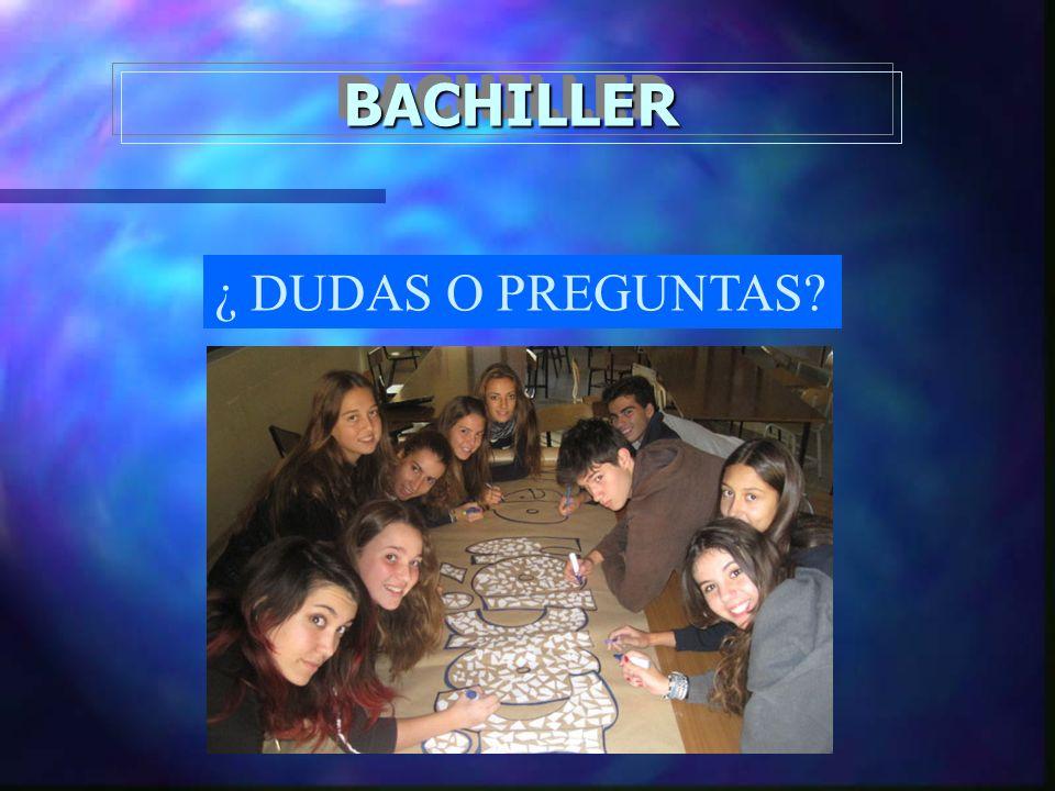 BACHILLERBACHILLER ¿ DUDAS O PREGUNTAS?
