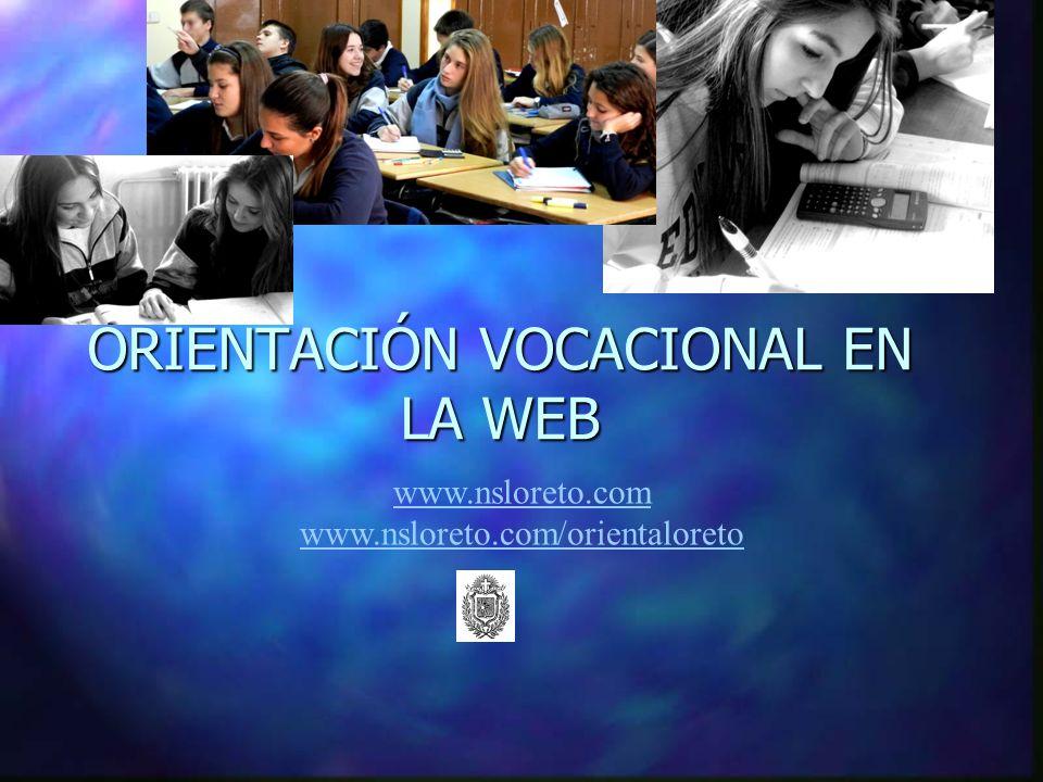 ORIENTACIÓN VOCACIONAL EN LA WEB www.nsloreto.com www.nsloreto.com/orientaloreto