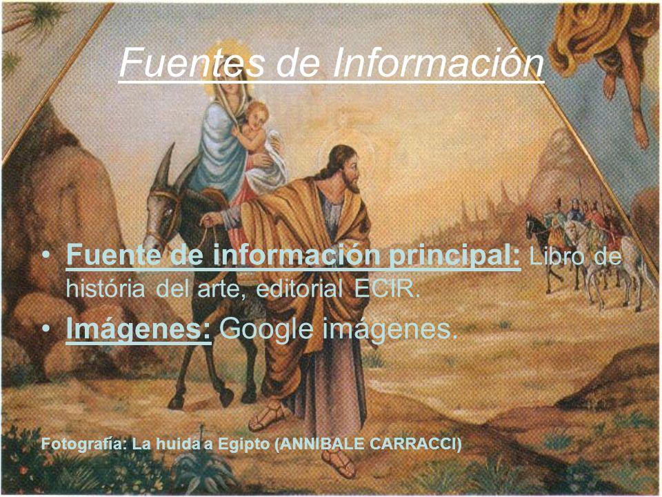 Fuentes de Información Fuente de información principal: Libro de história del arte, editorial ECIR. Imágenes: Google imágenes. Fotografía: La huida a