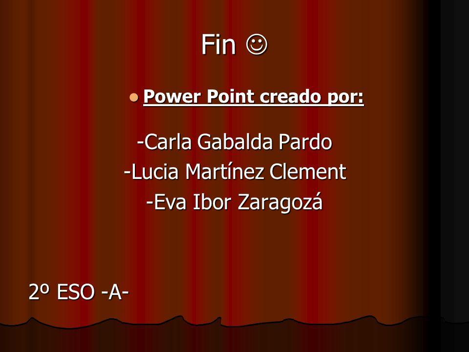 Fin Fin Power Point creado por: Power Point creado por: -Carla Gabalda Pardo -Lucia Martínez Clement -Eva Ibor Zaragozá 2º ESO -A-