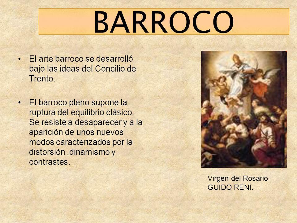 BARROCO El arte barroco se desarrolló bajo las ideas del Concilio de Trento. El barroco pleno supone la ruptura del equilibrio clásico. Se resiste a d