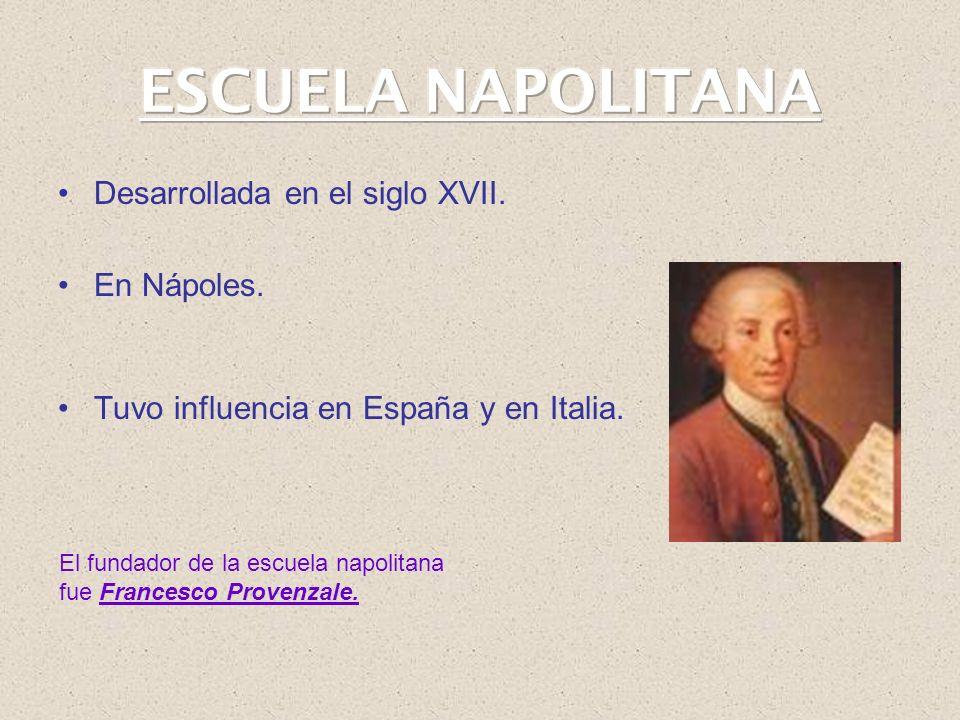 Desarrollada en el siglo XVII. En Nápoles. Tuvo influencia en España y en Italia. El fundador de la escuela napolitana fue Francesco Provenzale.
