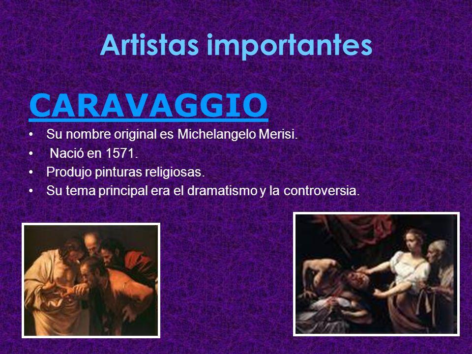 Artistas importantes CARAVAGGIO Su nombre original es Michelangelo Merisi. Nació en 1571. Produjo pinturas religiosas. Su tema principal era el dramat