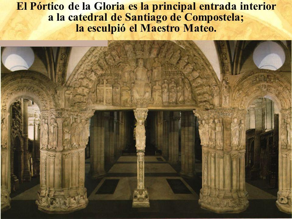 El Pórtico de la Gloria es la principal entrada interior a la catedral de Santiago de Compostela; la esculpió el Maestro Mateo.