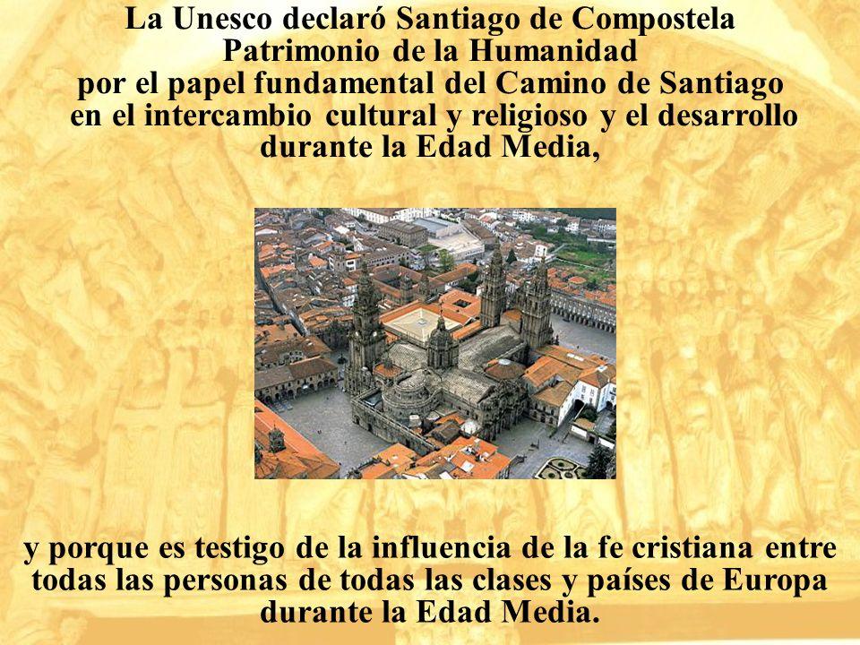 La Unesco declaró Santiago de Compostela Patrimonio de la Humanidad por el papel fundamental del Camino de Santiago en el intercambio cultural y relig