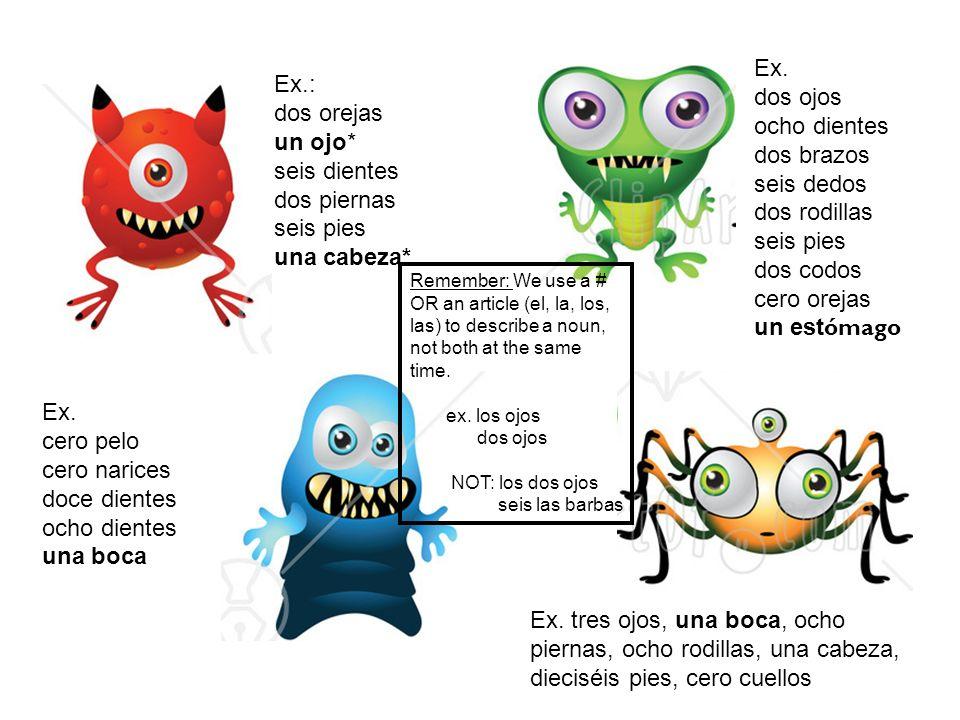 Ex.: dos orejas un ojo* seis dientes dos piernas seis pies una cabeza* Ex.
