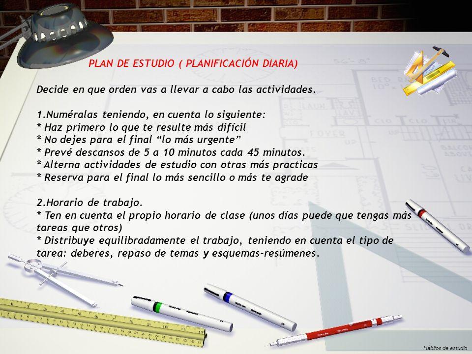 PLAN DE ESTUDIO ( PLANIFICACIÓN DIARIA) Decide en que orden vas a llevar a cabo las actividades. 1.Numéralas teniendo, en cuenta lo siguiente: * Haz p