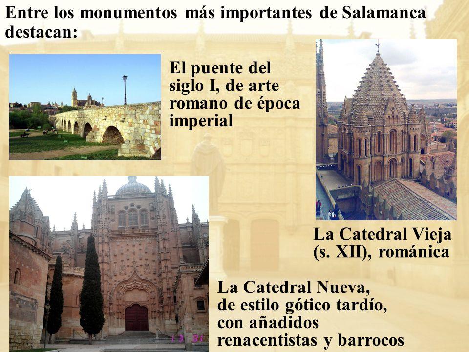 Entre los monumentos más importantes de Salamanca destacan: El puente del siglo I, de arte romano de época imperial La Catedral Vieja (s. XII), románi
