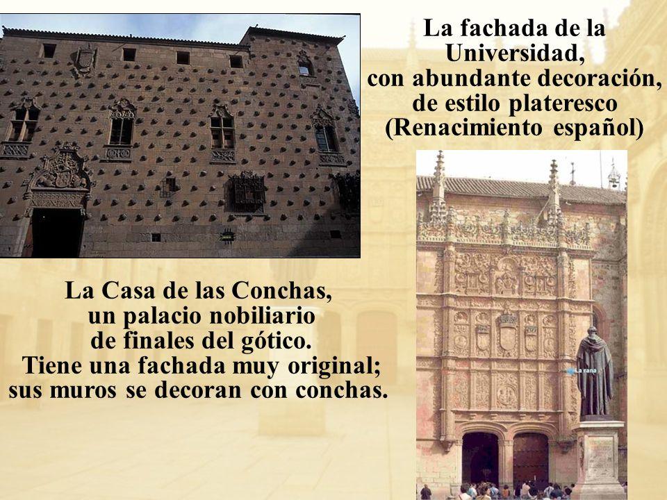La Casa de las Conchas, un palacio nobiliario de finales del gótico. Tiene una fachada muy original; sus muros se decoran con conchas. La fachada de l