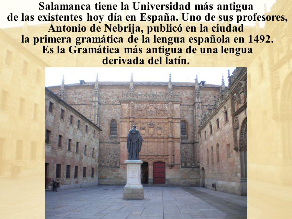 Salamanca tiene la Universidad más antigua de las existentes hoy día en España. Uno de sus profesores, Antonio de Nebrija, publicó en la ciudad la pri