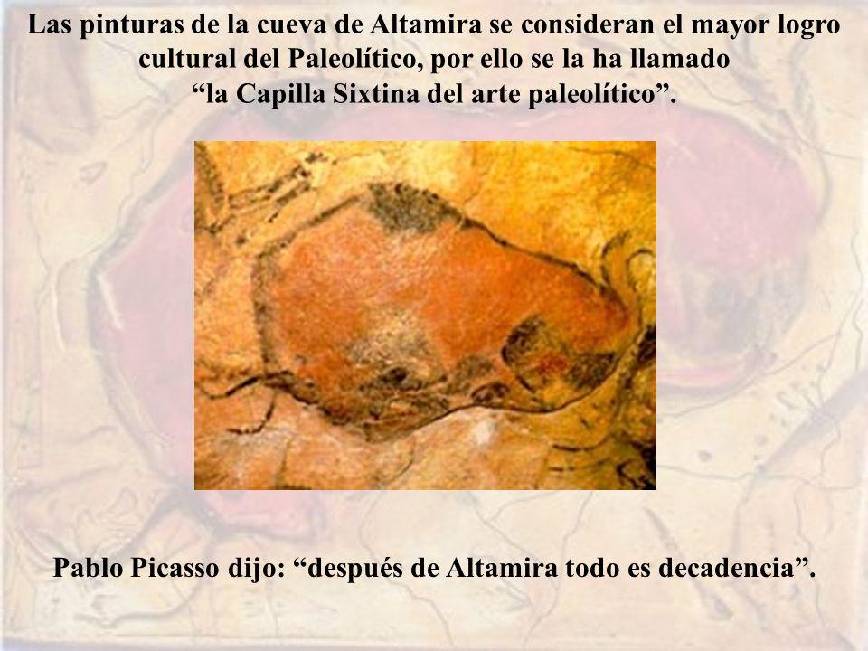 Las pinturas de la cueva de Altamira se consideran el mayor logro cultural del Paleolítico, por ello se la ha llamado la Capilla Sixtina del arte pale