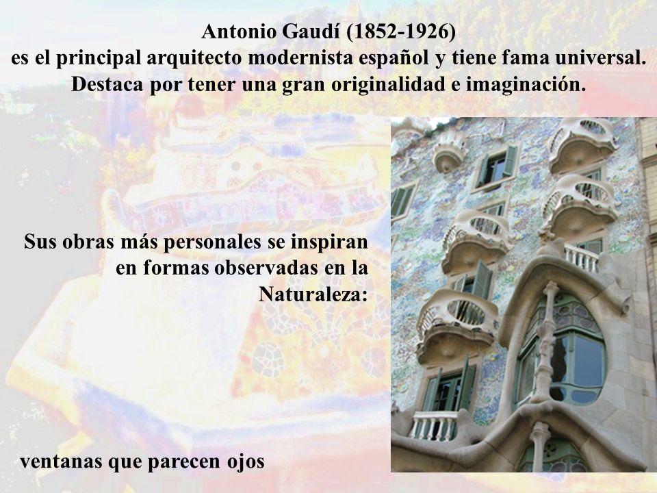 Antonio Gaudí (1852-1926) es el principal arquitecto modernista español y tiene fama universal. Destaca por tener una gran originalidad e imaginación.