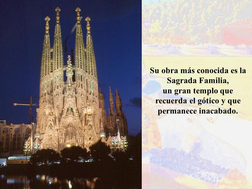 Su obra más conocida es la Sagrada Familia, un gran templo que recuerda el gótico y que permanece inacabado.