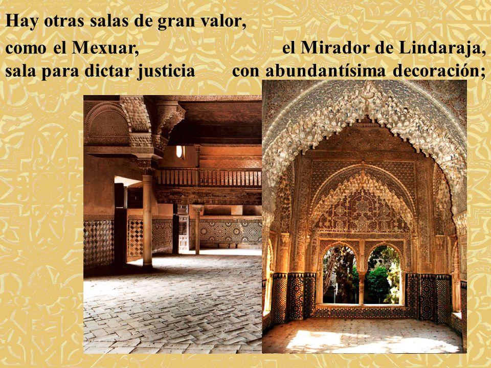 Hay otras salas de gran valor, el Mirador de Lindaraja, con abundantísima decoración; como el Mexuar, sala para dictar justicia
