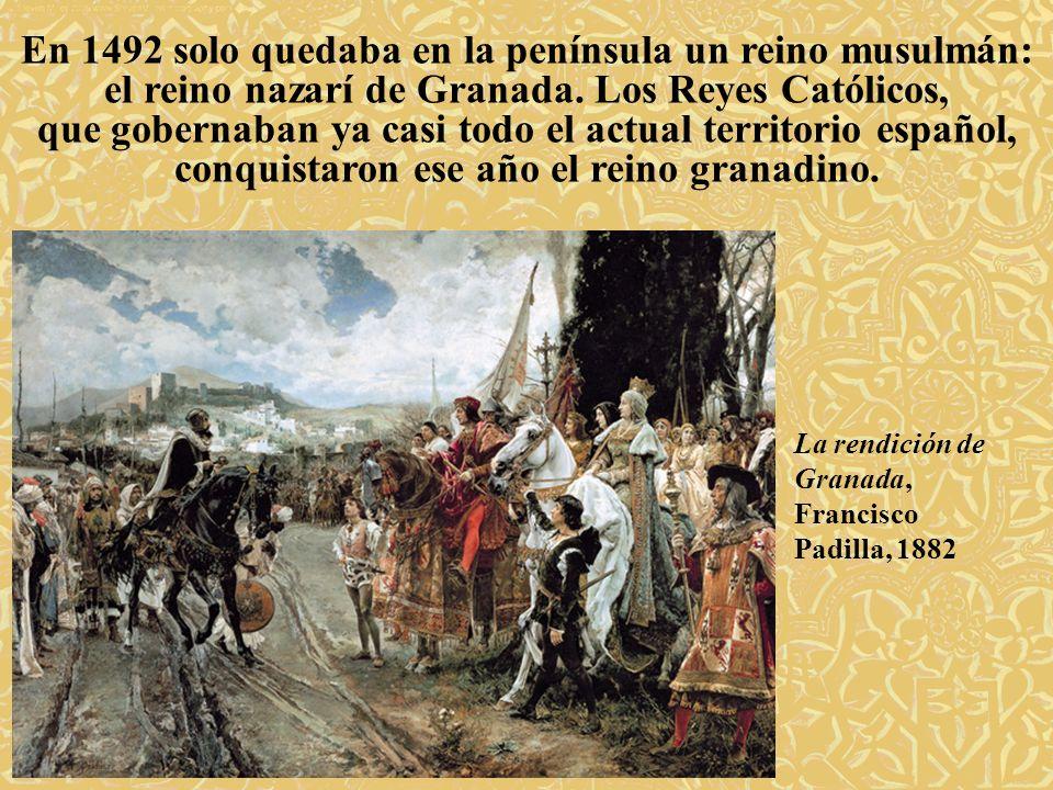 En 1492 solo quedaba en la península un reino musulmán: el reino nazarí de Granada. Los Reyes Católicos, que gobernaban ya casi todo el actual territo