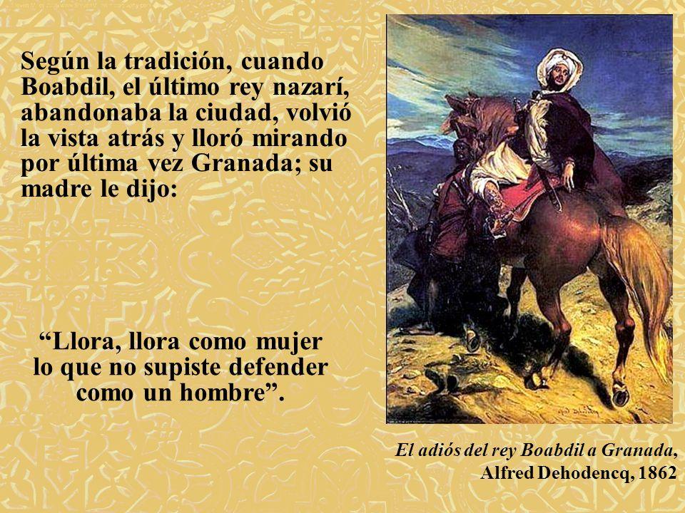Según la tradición, cuando Boabdil, el último rey nazarí, abandonaba la ciudad, volvió la vista atrás y lloró mirando por última vez Granada; su madre