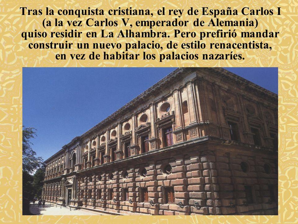 Tras la conquista cristiana, el rey de España Carlos I (a la vez Carlos V, emperador de Alemania) quiso residir en La Alhambra. Pero prefirió mandar c