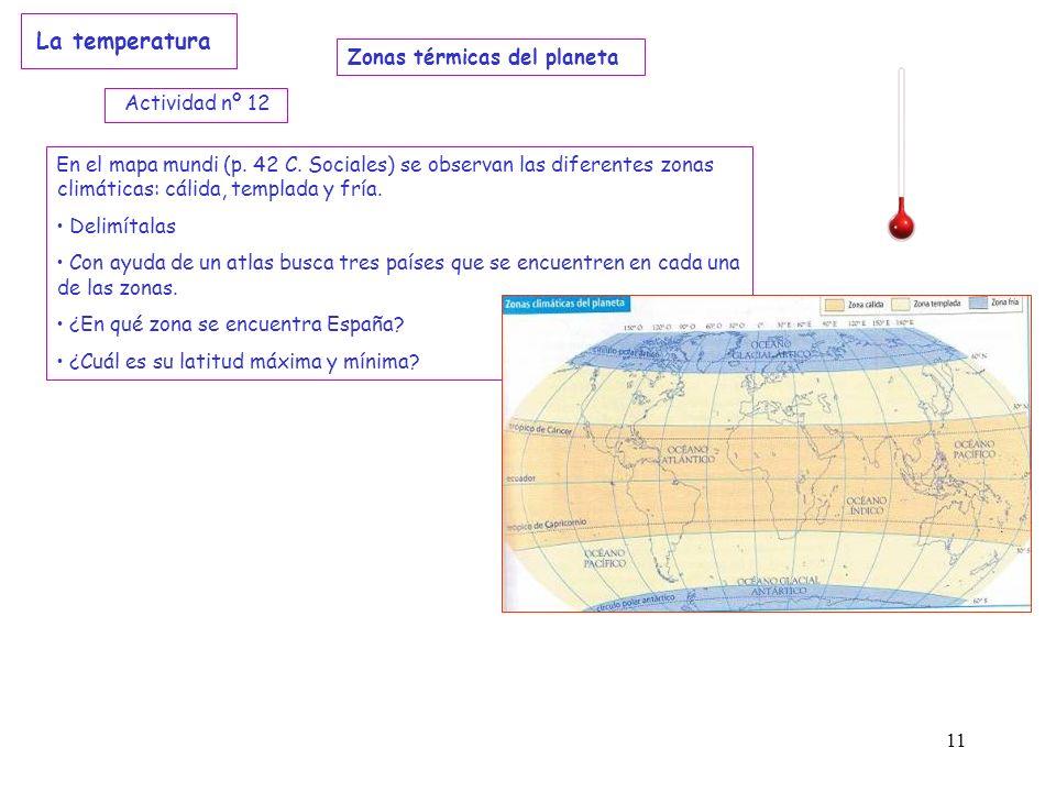 11 En el mapa mundi (p. 42 C. Sociales) se observan las diferentes zonas climáticas: cálida, templada y fría. Delimítalas Con ayuda de un atlas busca