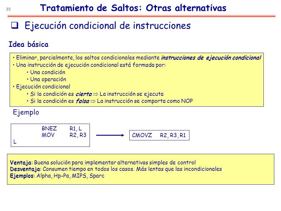 93 Ejecución condicional de instrucciones Tratamiento de Saltos: Otras alternativas Idea básica Eliminar, parcialmente, los saltos condicionales media