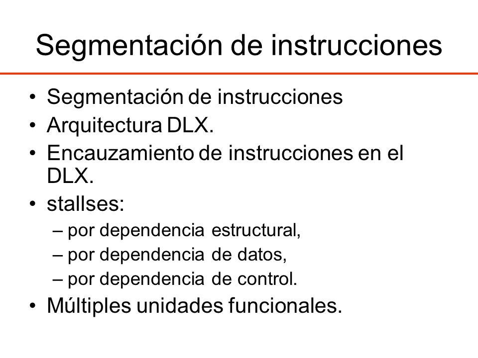 Segmentación de instrucciones Arquitectura DLX. Encauzamiento de instrucciones en el DLX. stallses: –por dependencia estructural, –por dependencia de