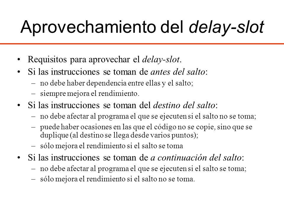 Aprovechamiento del delay-slot Requisitos para aprovechar el delay-slot. Si las instrucciones se toman de antes del salto: –no debe haber dependencia