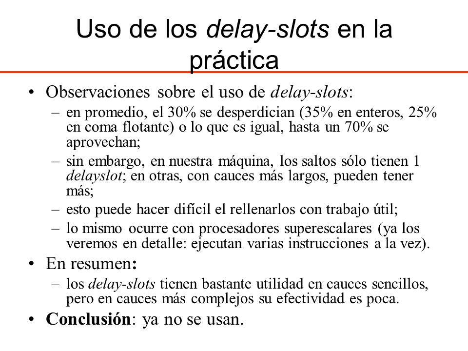 Uso de los delay-slots en la práctica Observaciones sobre el uso de delay-slots: –en promedio, el 30% se desperdician (35% en enteros, 25% en coma flo