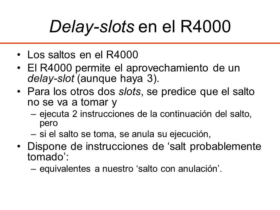 Delay-slots en el R4000 Los saltos en el R4000 El R4000 permite el aprovechamiento de un delay-slot (aunque haya 3). Para los otros dos slots, se pred