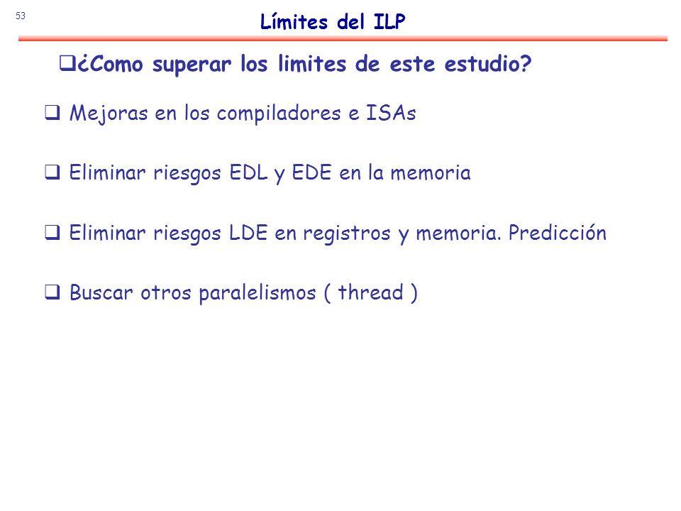 53 ¿Como superar los limites de este estudio? Mejoras en los compiladores e ISAs Eliminar riesgos EDL y EDE en la memoria Eliminar riesgos LDE en regi