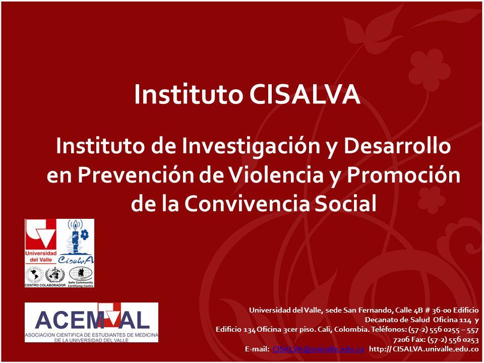 Instituto CISALVA Instituto de Investigación y Desarrollo en Prevención de Violencia y Promoción de la Convivencia Social Universidad del Valle, sede