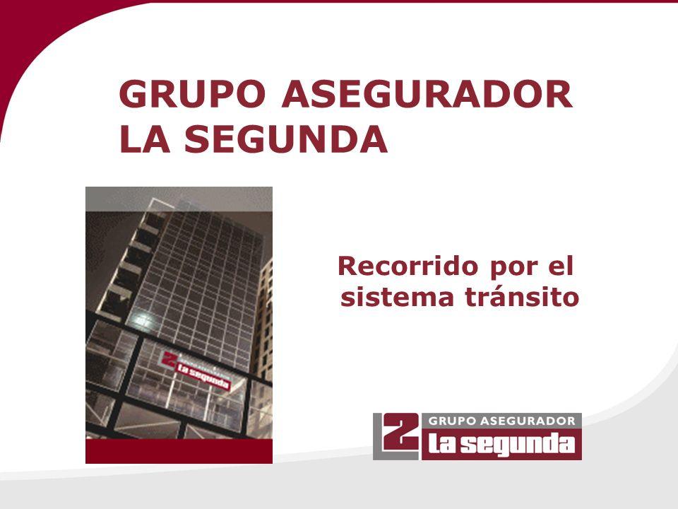 GRUPO ASEGURADOR LA SEGUNDA Recorrido por el sistema tránsito